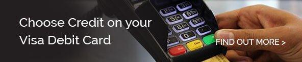 Choose Credit on your Visa Debit Card
